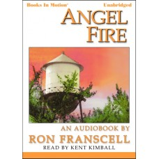 ANGEL FIRE, by Ron Franscell, Read by Kent Kimball