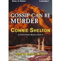 GOSSIP CAN BE MURDER, download, by Connie Shelton, (Charlie Parker Mystery, book 11), Read by Rebecca Cook
