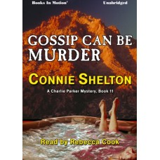 GOSSIP CAN BE MURDER, by Connie Shelton, (Charlie Parker Mystery, book 11), Read by Rebecca Cook