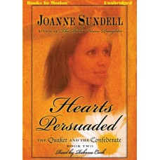 HEARTS PERSUADED, by Joanne Sundell, (The Quaker and the Confederate, Book 2), Read by Rebecca Cook