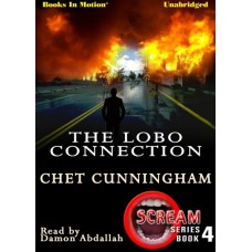 THE LOBO CONNECTION, by Chet Cunningham, (Scream Series, Book 4), Read by Damon Abdallah