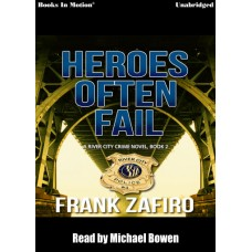 HEROES OFTEN FAIL, by Frank Zafiro, (A River City Crime Novel, Book 2), read by Michael Bowen