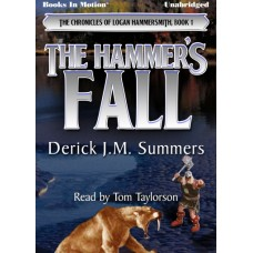 THE HAMMER'S FALL, by Derick J.M. Summers (The Chronicles of Logan Hammersmith, Book 1), Read by Tom Taylorson