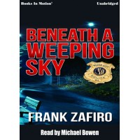 BENEATH A WEEPING SKY, by Frank Zafiro, (The River City Crime Series, Book 3), Read by Michael Bowen