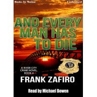 AND EVERY MAN HAS TO DIE, by Frank Zafiro, (The River City Crime Series, Book 4), Read by Michael Bowen