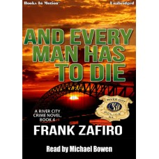 AND EVERY MAN HAS TO DIE, by Frank Zafiro, (A River City Crime Novel, Book 4), Read by Michael Bowen