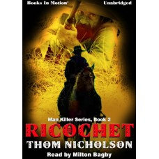 RICOCHET, by Thom Nicholson, (Man Killer Series, Book 2), Read by Milton Bagby