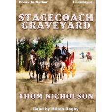 STAGECOACH GRAVEYARD, by Thom Nicholson, (Man Killer Series, Book 3), Read by Milton Bagby