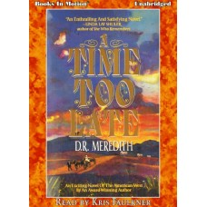 A TIME TOO LATE, by D.R. Meredith, (The McDade Family Chronicles, Book 1), Read by Kris Faulkner