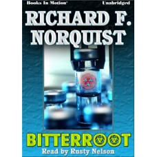 BITTERROOT, by Richard F. Norquist, Read by Rusty Nelson