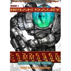 SMOKE ON THE WATER, by Brian Daley, (Gammalaw, Book 1), Read by Tom Taylorson