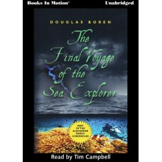 THE FINAL VOYAGE OF THE SEA EXPLORER, by Douglas Boren, (Alexander Family Chronicles, Book 1), Read by Tim Campbell