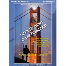I LEFT MY HAUNT IN SAN FRANCISCO, download, by Mark Everett Stone (From the Files of the BSI, Book 3), Read by Damon Abdallah