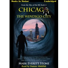 CHICAGO, THE WINDIGO CITY, download, by Mark Everett Stone (From the Files of the BSI, Book 4), Read by Damon Abdallah