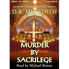 MURDER BY SACRILEGE, download, by D.R. Meredith (The John Lloyd Branson Series, Book 5), Read by Michael Bowen