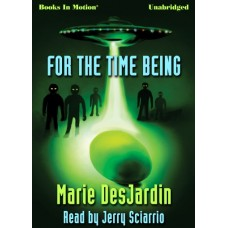 FOR THE TIME BEING, by Marie DesJardin, Read by Jerry Sciarrio