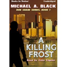 A KILLING FROST, by Michael A. Black (Ron Shade Series, Book 1), Read by Gene Engene