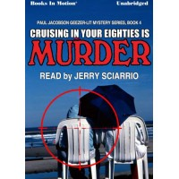 CRUISING IN YOUR EIGHTIES IS MURDER, by Mike Befeler (Paul Jacobson Series, Book 4), Read by Jerry Sciarrio