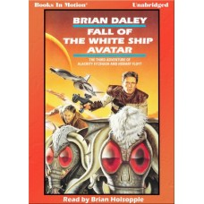 FALL OF THE WHITE SHIP AVATAR, by Brian Daley (Alacrity Fitzhugh and Hobart Floyt Series, Book 3), Read by Brian Holsopple