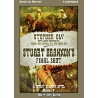 STUART BRANNON'S FINAL SHOT by Stephen Bly with Janet Chester, Russell, Michael, and Aaron Bly (Stuart Brannon Series, Book 7) Read by Jerry Sciarrio