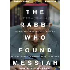 THE RABBI WHO FOUND MESSIAH by Carl Gallups, Read by Michael Bowen