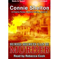 BURIED SECRETS CAN BE MURDER, download, by Connie Shelton (A Charlie Parker Mystery, Book 14) Read by Rebecca Cook