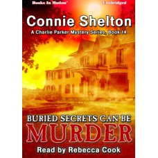 BURIED SECRETS CAN BE MURDER by Connie Shelton (A Charlie Parker Mystery, Book 14) Read by Rebecca Cook