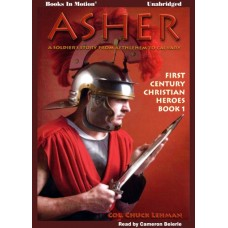 ASHER by Col. Chuck Lehman (First Century Christian Heroes, Book 1), Read by Cameron Beierle