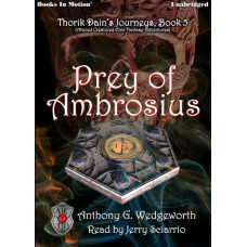 PREY OF AMBROSIUS by Anthony G. Wedgeworth (Thorik Dain's Journeys Book 5, aka Altered Creatures Epic Fantasy Adventures), Read by Jerry Sciarrio