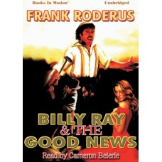 BILLY RAY AND THE GOOD NEWS by Frank Roderus, Read by Cameron Beierle