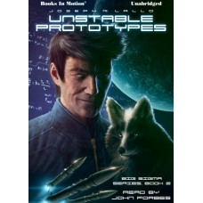 UNSTABLE PROTOTYPES by Joseph R. Lallo (Big Sigma Series, Book 2), Read by John Forbes