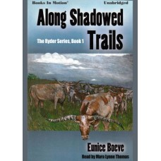 ALONG SHADOWED TRAILS by Eunice Boeve (The Ryder Series, Book 1), Read by Mara Lynne Thomas