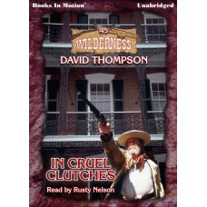 IN CRUEL CLUTCHES by David Thompson (Wilderness Series, Book 45), Read by Rusty Nelson
