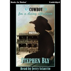 COWBOY FOR A RAINY AFTERNOON by Stephen Bly, Read by Jerry Sciarrio