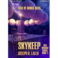 SKYKEEP by Joseph R. Lallo (Free-Wrench Series, Book 2), Read by Andrea Bates