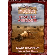 REAP THE WHIRLWIND, download, by David Thompson (Wilderness Series, Book 47), Read by Rusty Nelson