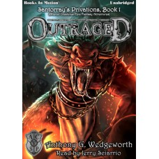 OUTRAGED by Anthony G. Wedgeworth (Santorray's Privations, Book 1, aka Altered Creatures Epic Fantasy Adventures), Read by Jerry Sciarrio