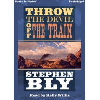 THROW THE DEVIL OFF THE TRAIN by Stephen Bly, Read by Kelly Willis
