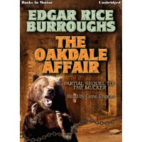 THE OAKDALE AFFAIR by Edgar Rice Burroughs (Partial Sequel to The Mucker), Read by Gene Engene