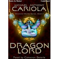 DRAGON LORD, download, by Michael A. Cariola (Shattered Worlds, Book 2), Read by Cameron Beierle