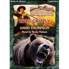 LORD GRIZZLY, download, by David Thompson (Wilderness Series, Book 48), Read by Rusty Nelson