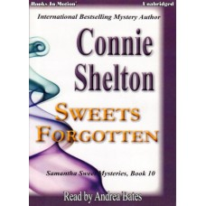SWEETS FORGOTTEN, download, by Connie Shelton (Samantha Sweet Series, Book 10), Read by Andrea Bates