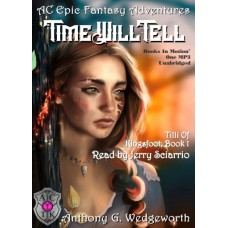 TIME WILL TELL, download, by Anthony G. Wedgeworth (Tilli Of Kingsfoot, Book 1), Read by Jerry Sciarrio