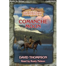 COMANCHE MOON by David Thompson (Wilderness Series, Book 51),  Read by Rusty Nelson