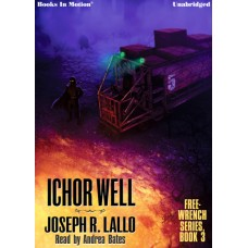 ICHOR WELL by Joseph R. Lallo (Free-Wrench Series, Book 3), Read by Andrea Bates