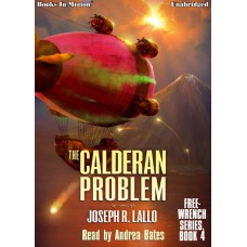 THE CALDERAN PROBLEM by Joseph R. Lallo (Free-Wrench Series, Book 4), Read by Andrea Bates
