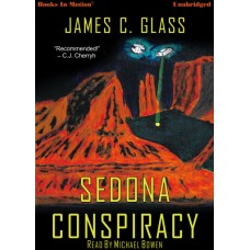 SEDONA CONSPIRACY by James C. Glass, Read by Michael Bowen