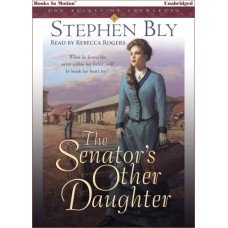 THE SENATOR'S OTHER DAUGHTER by Stephen Bly (The Belles of Lordsburg Series, Book 1), Read by Rebecca Rogers