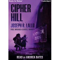 CIPHER HILL by Joseph R. Lallo (Free-Wrench Series, Book 5), Read by Andrea Bates