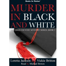 MURDER IN BLACK AND WHITE by Loretta Jackson and Vickie Britton (The High Country Mystery Series, Book 1), Read by Michael Bowen